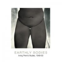 Earthly Bodies : Irving Penn's Nudes, 1949-1950