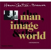 Henri Cartier-Bresson, the Man, the Image and the World