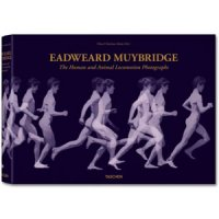 Eadweard Muybridge : The Complete Locomotion Photographs