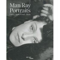 Man Ray : Portraits : Paris - Hollywood - Paris