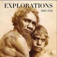Explorations 1860-1930 : Grands explorateurs, voyageurs, photographes