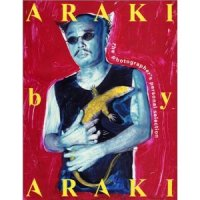 Araki by Araki: The Photographer's Personal Selection 1963-2002